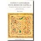 Judíos y conversos en el Reino de Castilla. Propaganda y mensajes políticos, sociales y religiosos (siglos XIV-XVI)