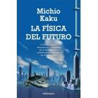 La física del futuro. Cómo la ciencia determinará el destino de la humanidad y nuestra vida cotidiana en el siglo XXII