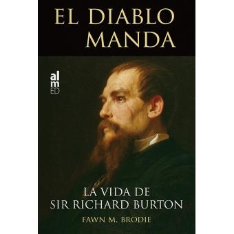 El diablo manda. La vida de Sir Richard Burton