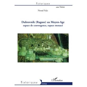 Dubrovnik (Raguse) au Moyen-Age: Espace de convergence, espace menacé