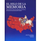 El hilo de la memoria. Trescientos años de presencia española en los actuales Estados Unidos. Archivo general de Indias Sevilla