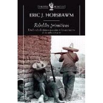 Rebeldes primitivos. Estudio sobre las formas arcaicas de los movimientos sociales en los siglos XIX y XX