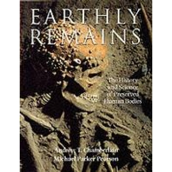 Earthly remains (The history and science of preserved human bodies)