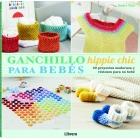Ganchillo para bebés. Hippie chic. 30 proyectos modernos y vistosos para su bebé
