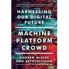 Machine platform crowd. Harnessing our digital future