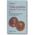 Vidas paralelas: Alejandro y Julio César (Introd. y cronología de Carlos García Gual)