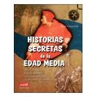 Historias secretas de la Edad Media. Desde el enigma de las catedrales a los misterios de los alquimistas y templarios