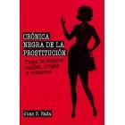 Crónica negra de la prostitución. Trata de blancas, mafias, drogas y crímenes
