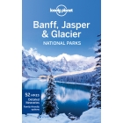 Banff, Jasper & Glacier National Parks. Lonely Planet (inglés)