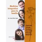 Medicina integrativa para la familia. Aromaterapia, Fitoterapia, Homeopatía, Flores de Bach, Reflexología, Digitopuntura