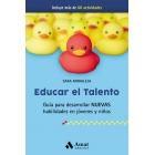 Educar el talento. Guía para desarrollar nuevas habilidades en jóvenes y niños