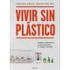 Vivir sin plástico. Consejos, experiencias e ideas para darle un respiro al planeta
