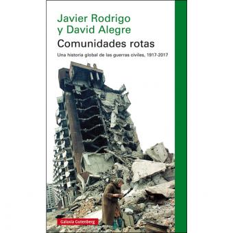 Comunidades rotas. Una historia global de las guerras civiles, 1917-2017