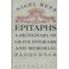 Epitaphs. A dictionary of grave epigrams and memorial eloquence