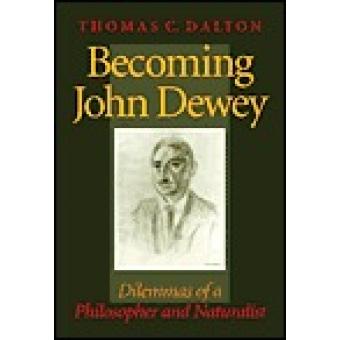 Becoming John Dewey: dilemmas of a philosopher and naturalist