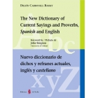 The New Dictionary of Current Sayings and Proverbs, Spanish and English/ Nuevo diccionario de dichos y refranes actuales, inglés y castellano