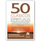 50 clásicos espirituales : la sabiduría eterna de 50 grandes libros sobre descubrimiento interior, iluminación y propósito vital