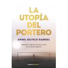 La utopía del portero. 1er Premio Novela Breve Carlos Matallanas 2019