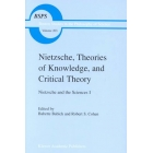 Nietzsche, theories of knowledge, and critical theory (Nietzsche and the sciences, I)