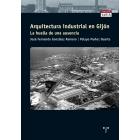 Arquitectura industrial en Gijón : la huella de una ausencia