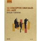 50 conceptos cruciales del jazz. Estilos y artistas