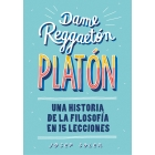 Dame reggaetón, Platón. Una historia de la filosofía en 15 lecciones