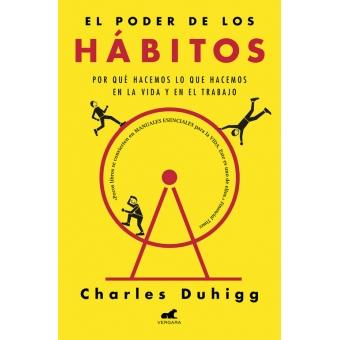 El poder de los hábitos. Por qué hacemos lo que hacemos en la vida y en el trabajo