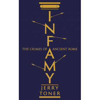 Infamy. The Crimes of Ancient Rome