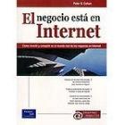 El negocio está en Internet. Cómo invertir y compartir en el mundo real de los negocios en Internet