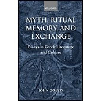 Myth, ritual, memory, and exchange. Essays in Greek Literature and Culture