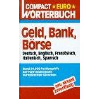 Compact Euro Wörterbuch. Geld, Bank, Börse : Deutsch, Englisch, Französisch, Italienisch, Spanisch