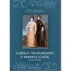 Familia, transmisión y perpetuación (Siglos XVI-XIX)