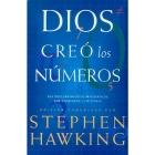 Dios creó los números. Los descubrimientos matemáticos que cambiaron la historia
