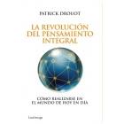 La revolución del pensamiento integral : Cómo realizarse en el mundo de hoy en día