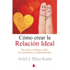 Como crear la relacion ideal. Un nuevo y transformador enfoque sobre las relaciones y el matrimonio
