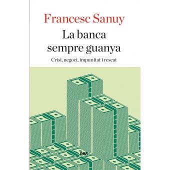 La banca sempre guanya. Crisi, negoci, impunitat i rescat