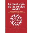 La revolución de las células madre. Realidad, potencial y límites de las 'estrellas' de la Biología actual