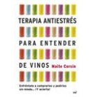 Terapia antiestrés para entender de vinos. Enfréntate a comprarlos y pedirlos sin miedo... ¡y acierta!