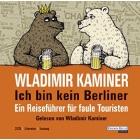 Ich bin kein Berliner: Ein Reiseführer für faule Touristen AUDIO CDs