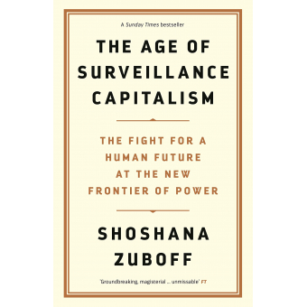 The Age of Surveillance Capitalism. The Fight for a Human Future at the New Frontier of Power