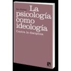 La psicología como ideología : Contra la disciplina