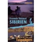 Fremde Heimat Sibirien. Leben an der Seite eines Taigajägers .