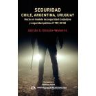 Seguridad. Chile, Argentina, Uruguay. Hacia un modelo de seguridad ciudadana y seguridad pública (1990-2015)
