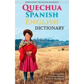 Quechua-Spanish-English Dictionary: A Hippocrene Trilingual Reference