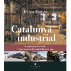 Catalunya industrial. La guia per descobrir el patrimoni industrial del nostre país