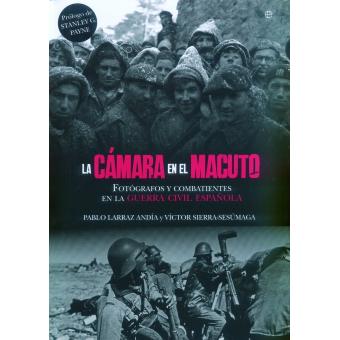 La cámara en el macuto. Fotógrafos y combatientes en la Guerra Civil Española