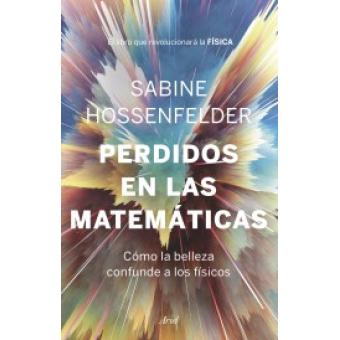 Perdidos en las matemáticas. Cómo la ciencia confunde a los físicos