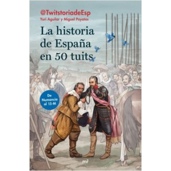 La historia de España en 50 tuits. De Numancia al 15-M
