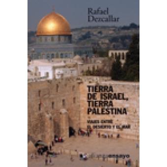 Tierra de Israel, tierra de Palestina. Viajes entre el desierto y el mar