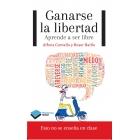 Ganarse la libertad : Aprende a ser libre